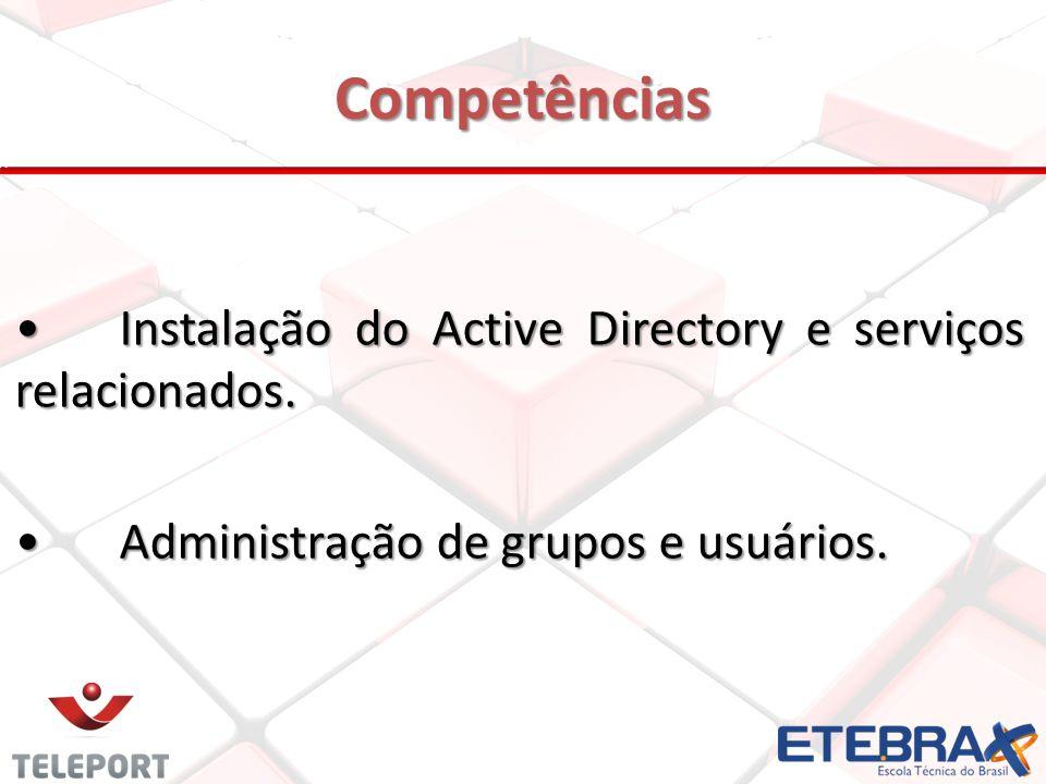 Competências • Instalação do Active Directory e serviços relacionados.
