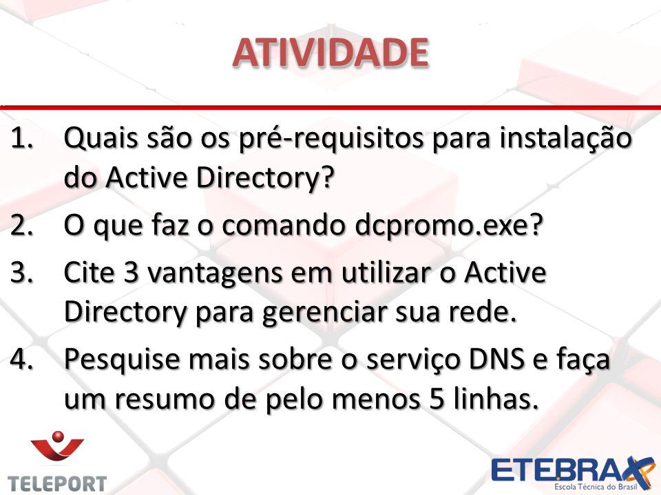 1.Quais são os pré-requisitos para instalação do Active Directory.