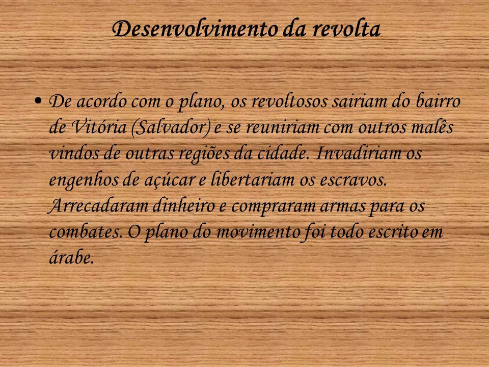 Desenvolvimento da revolta •De acordo com o plano, os revoltosos sairiam do bairro de Vitória (Salvador) e se reuniriam com outros malês vindos de out