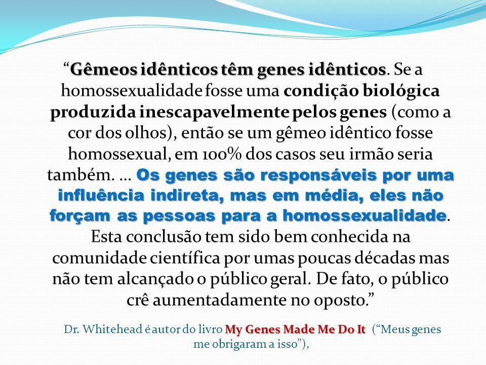 Gêmeos idênticos têm genes idênticos Os genes são responsáveis por uma influência indireta, mas em média, eles não forçam as pessoas para a homossexua