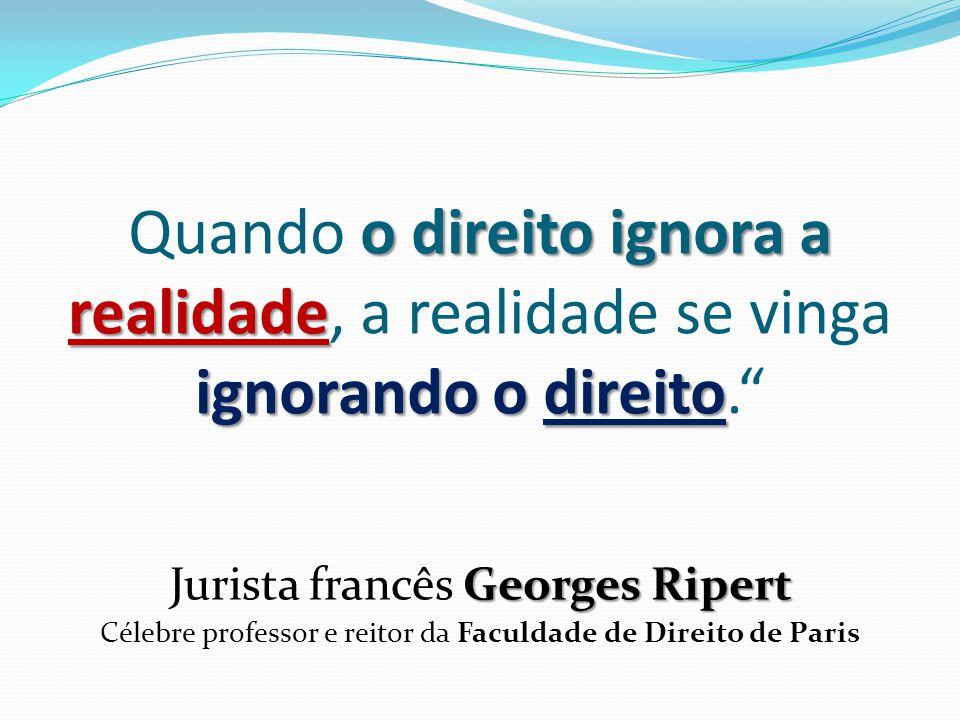 """o direito ignora a realidade ignorando o direito Quando o direito ignora a realidade, a realidade se vinga ignorando o direito."""" Georges Ripert Jurist"""