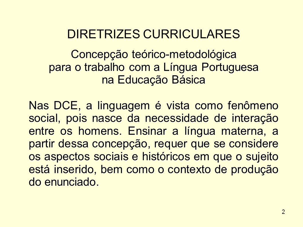 2 DIRETRIZES CURRICULARES Concepção teórico-metodológica para o trabalho com a Língua Portuguesa na Educação Básica Nas DCE, a linguagem é vista como
