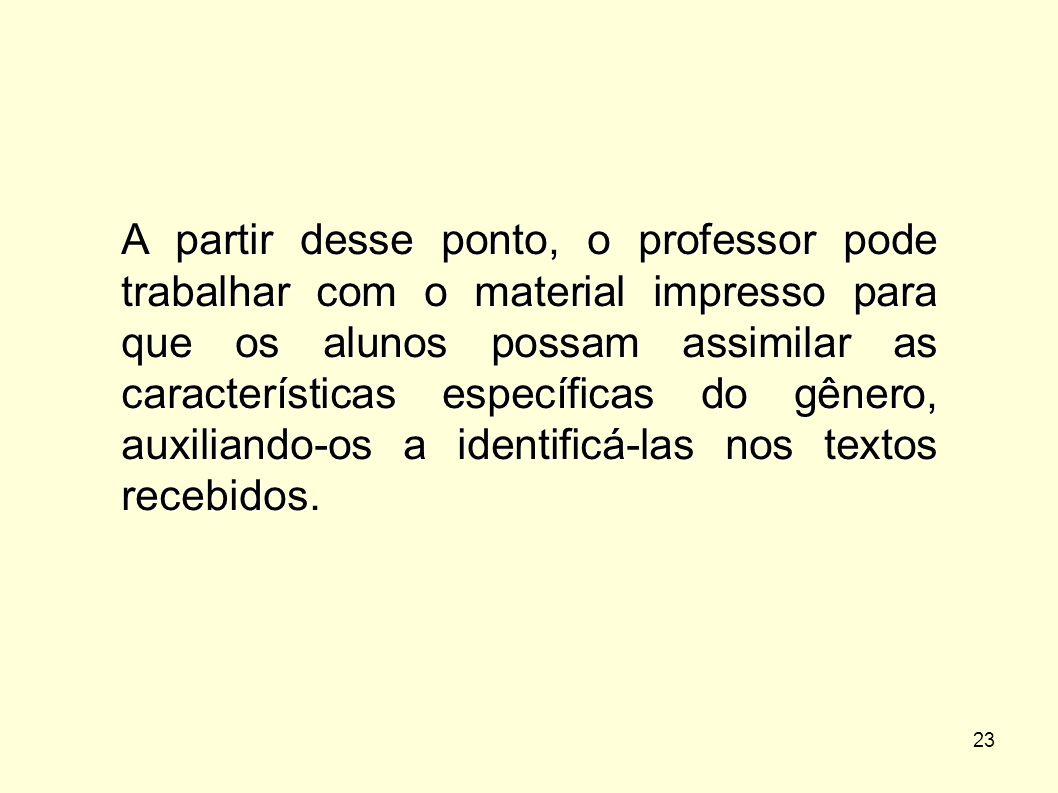 23 A partir desse ponto, o professor pode trabalhar com o material impresso para que os alunos possam assimilar as características específicas do gêne