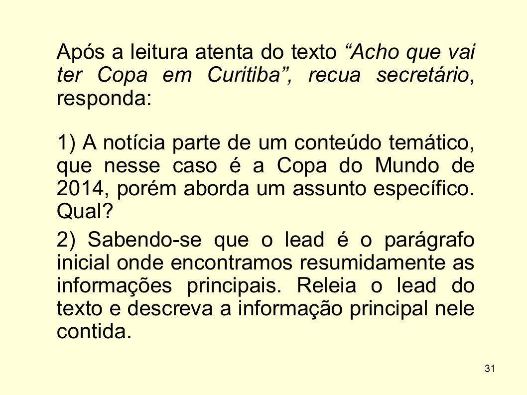 """31 Após a leitura atenta do texto """"Acho que vai ter Copa em Curitiba"""", recua secretário, responda: 1) A notícia parte de um conteúdo temático, que nes"""