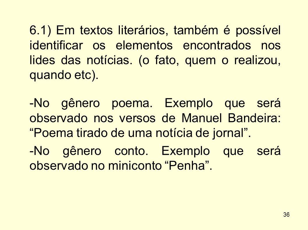 36 6.1) Em textos literários, também é possível identificar os elementos encontrados nos lides das notícias. (o fato, quem o realizou, quando etc). -N