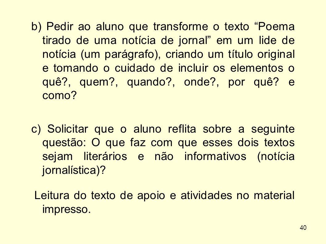 """40 b) Pedir ao aluno que transforme o texto """"Poema tirado de uma notícia de jornal"""" em um lide de notícia (um parágrafo), criando um título original e"""