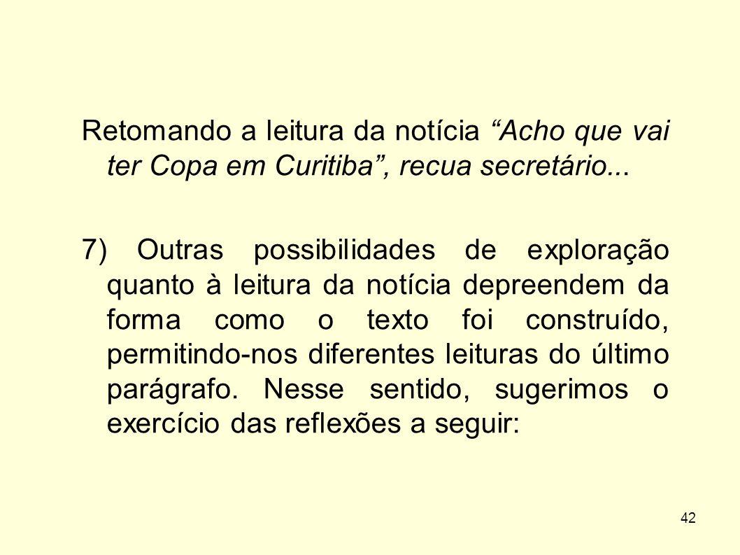 """42 Retomando a leitura da notícia """"Acho que vai ter Copa em Curitiba"""", recua secretário... 7) Outras possibilidades de exploração quanto à leitura da"""
