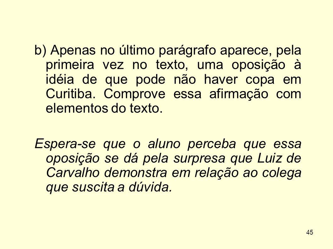 45 b) Apenas no último parágrafo aparece, pela primeira vez no texto, uma oposição à idéia de que pode não haver copa em Curitiba. Comprove essa afirm