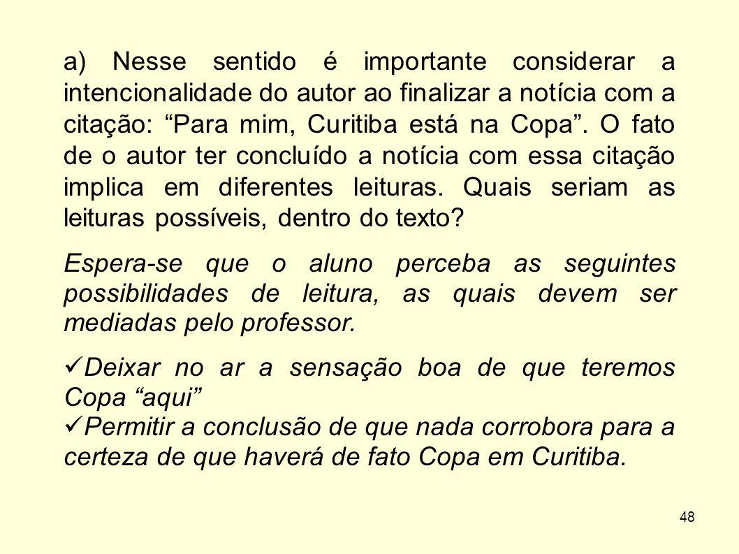 """48 a) Nesse sentido é importante considerar a intencionalidade do autor ao finalizar a notícia com a citação: """"Para mim, Curitiba está na Copa"""". O fat"""