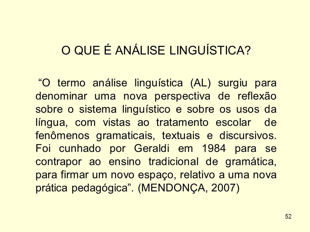 """52 O QUE É ANÁLISE LINGUÍSTICA? """"O termo análise linguística (AL) surgiu para denominar uma nova perspectiva de reflexão sobre o sistema linguístico e"""