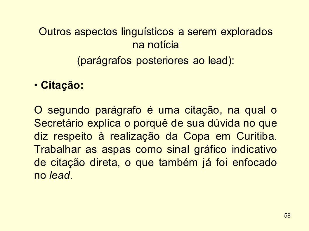 58 Outros aspectos linguísticos a serem explorados na notícia (parágrafos posteriores ao lead): • Citação: O segundo parágrafo é uma citação, na qual