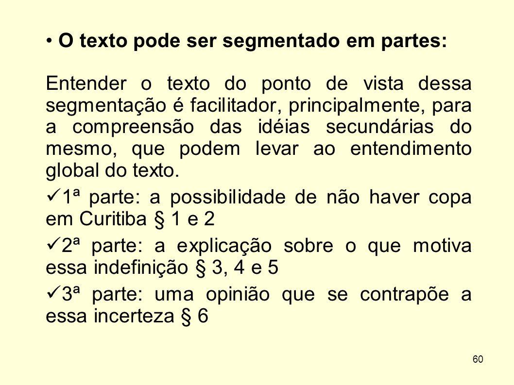 60 • O texto pode ser segmentado em partes: Entender o texto do ponto de vista dessa segmentação é facilitador, principalmente, para a compreensão das