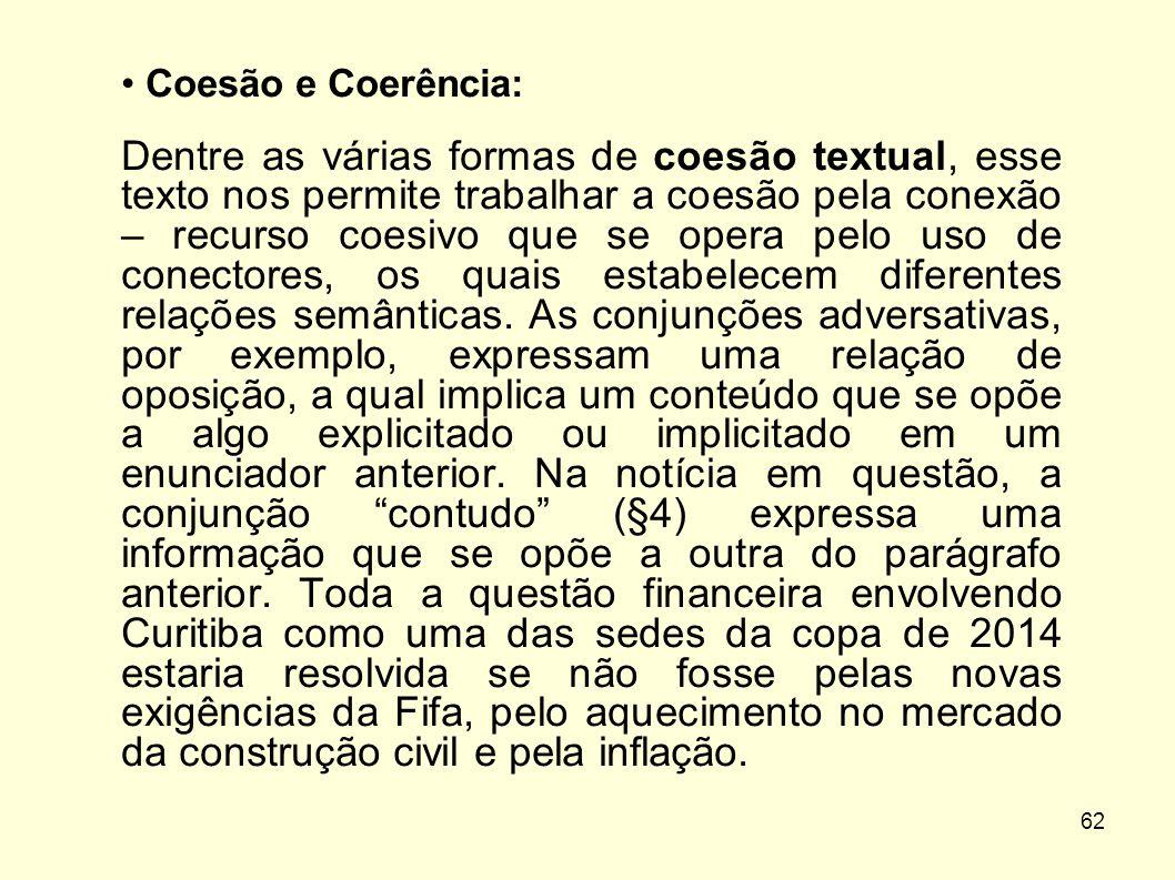 62 • Coesão e Coerência: Dentre as várias formas de coesão textual, esse texto nos permite trabalhar a coesão pela conexão – recurso coesivo que se op