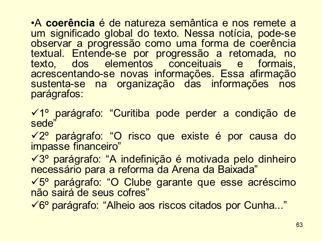 63 •A coerência é de natureza semântica e nos remete a um significado global do texto. Nessa notícia, pode-se observar a progressão como uma forma de