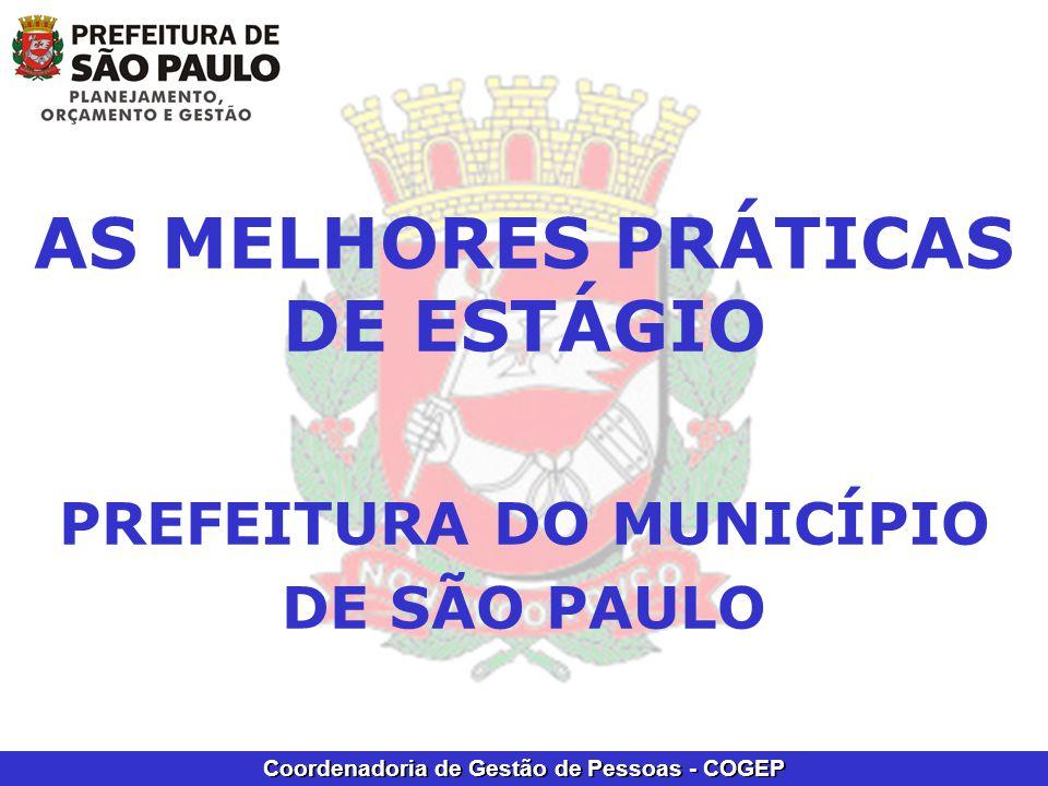 Coordenadoria de Gestão de Pessoas - COGEP AS MELHORES PRÁTICAS DE ESTÁGIO PREFEITURA DO MUNICÍPIO DE SÃO PAULO
