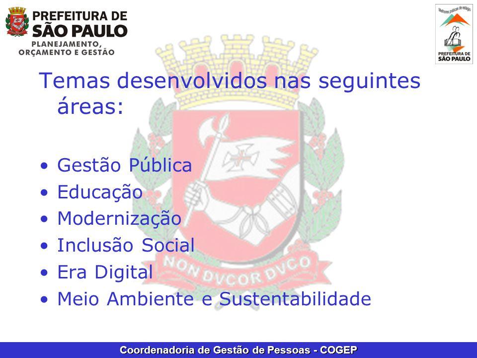Coordenadoria de Gestão de Pessoas - COGEP Temas desenvolvidos nas seguintes áreas: •Gestão Pública •Educação •Modernização •Inclusão Social •Era Digital •Meio Ambiente e Sustentabilidade
