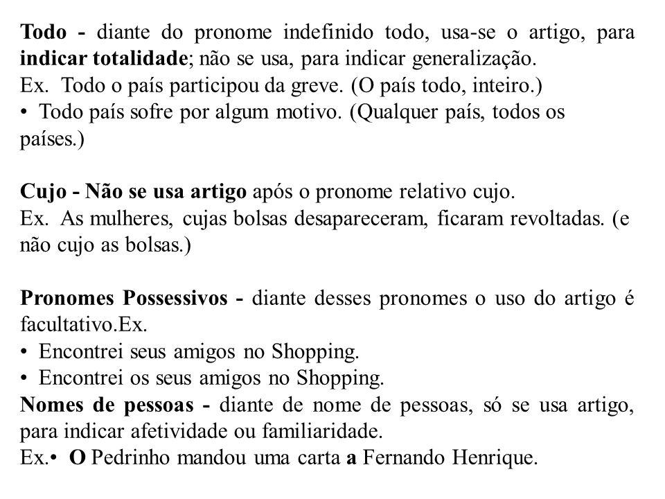 Todo - diante do pronome indefinido todo, usa-se o artigo, para indicar totalidade; não se usa, para indicar generalização. Ex. Todo o país participou