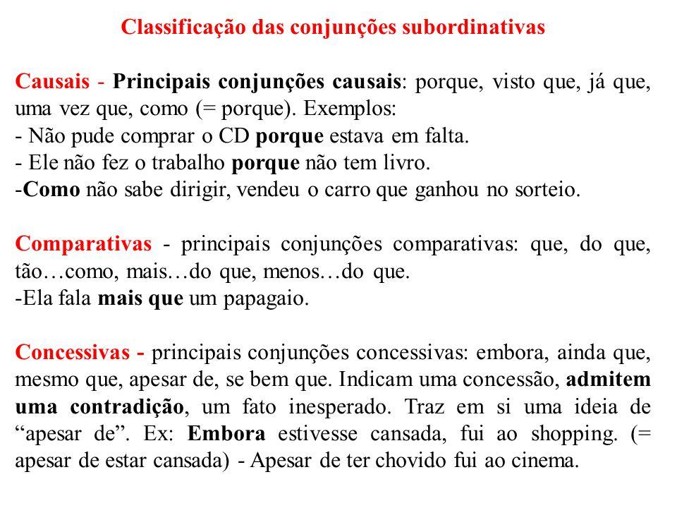 Classificação das conjunções subordinativas Causais - Principais conjunções causais: porque, visto que, já que, uma vez que, como (= porque). Exemplos