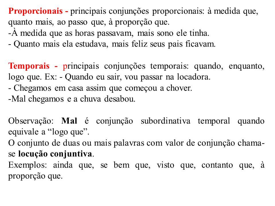 Proporcionais - principais conjunções proporcionais: à medida que, quanto mais, ao passo que, à proporção que. -À medida que as horas passavam, mais s