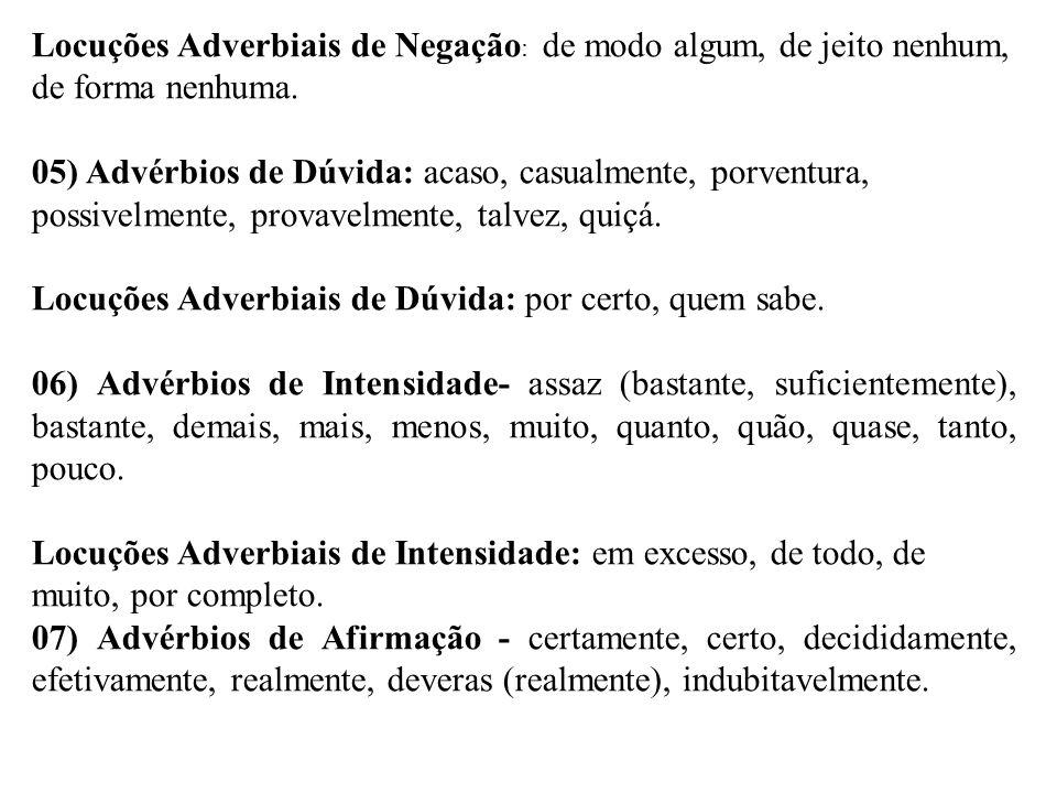 Locuções Adverbiais de Negação : de modo algum, de jeito nenhum, de forma nenhuma. 05) Advérbios de Dúvida: acaso, casualmente, porventura, possivelme