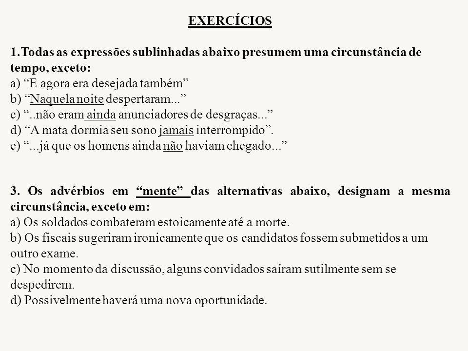 """EXERCÍCIOS 1.Todas as expressões sublinhadas abaixo presumem uma circunstância de tempo, exceto: a) """"E agora era desejada também"""" b) """"Naquela noite de"""