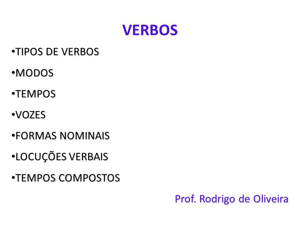 VERBOS • TIPOS DE VERBOS • MODOS • TEMPOS • VOZES • FORMAS NOMINAIS • LOCUÇÕES VERBAIS • TEMPOS COMPOSTOS Prof. Rodrigo de Oliveira