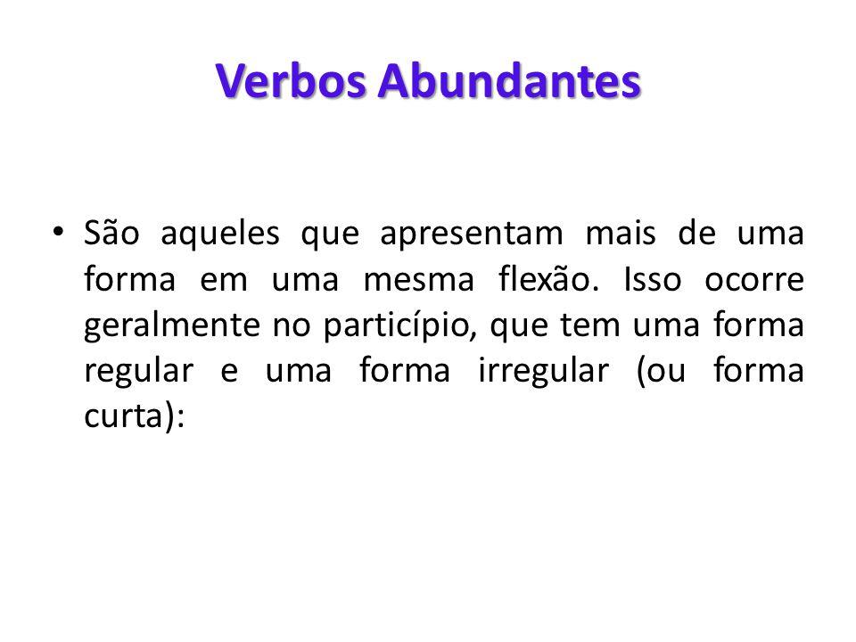 Verbos Abundantes • São aqueles que apresentam mais de uma forma em uma mesma flexão. Isso ocorre geralmente no particípio, que tem uma forma regular