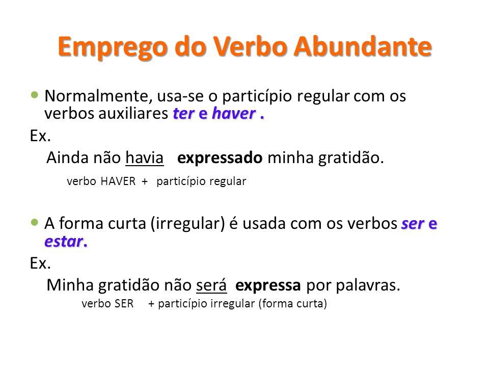 Emprego do Verbo Abundante ter e haver.  Normalmente, usa-se o particípio regular com os verbos auxiliares ter e haver. Ex. Ainda não havia expressad