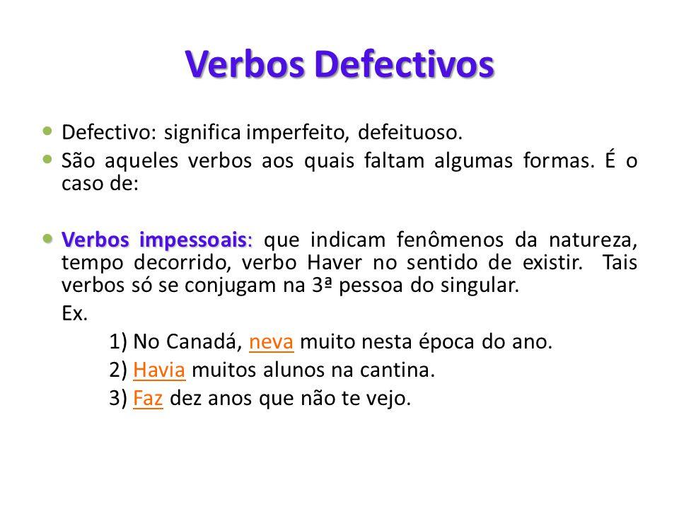 Verbos Defectivos  Defectivo: significa imperfeito, defeituoso.  São aqueles verbos aos quais faltam algumas formas. É o caso de:  Verbos impessoai