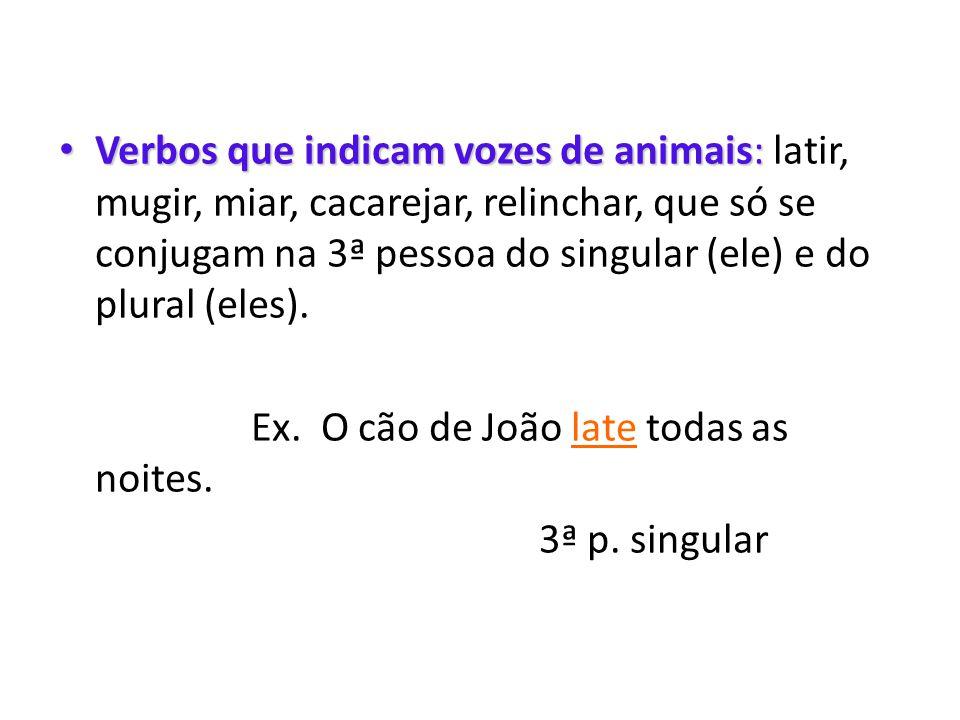 • Verbos que indicam vozes de animais: • Verbos que indicam vozes de animais: latir, mugir, miar, cacarejar, relinchar, que só se conjugam na 3ª pesso