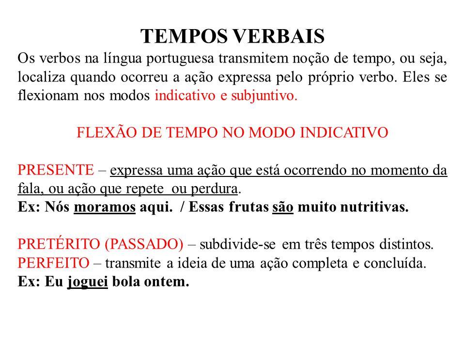 TEMPOS VERBAIS Os verbos na língua portuguesa transmitem noção de tempo, ou seja, localiza quando ocorreu a ação expressa pelo próprio verbo. Eles se