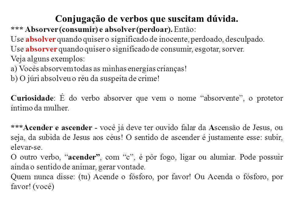 Conjugação de verbos que suscitam dúvida. *** Absorver (consumir) e absolver (perdoar). Então: Use absolver quando quiser o significado de inocente, p