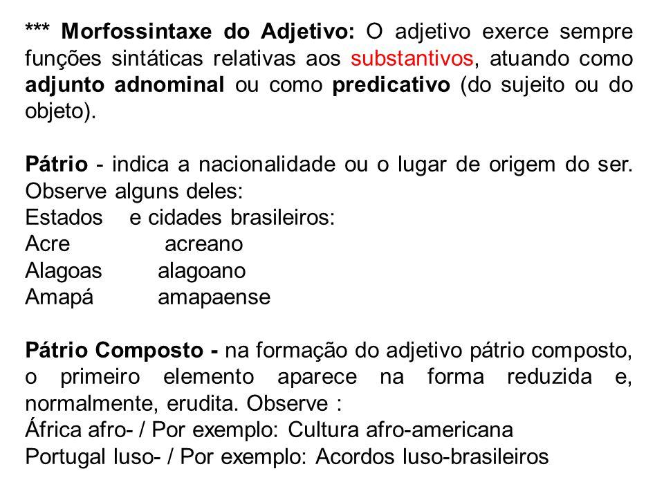 *** Morfossintaxe do Adjetivo: O adjetivo exerce sempre funções sintáticas relativas aos substantivos, atuando como adjunto adnominal ou como predicat