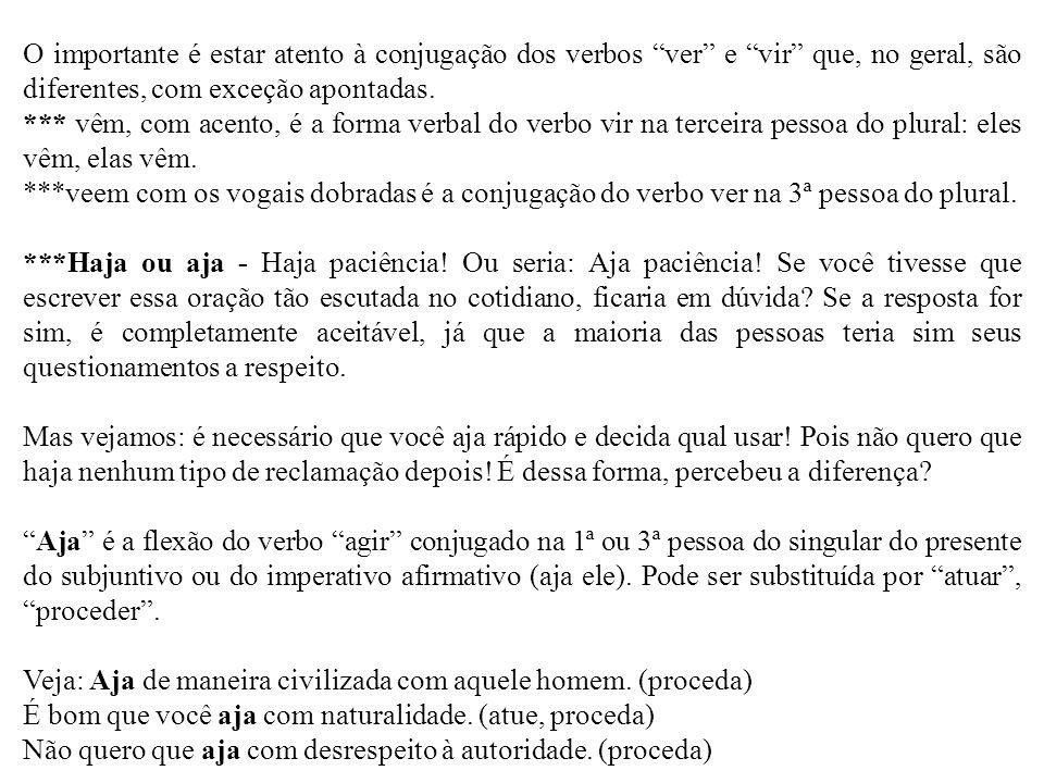 """O importante é estar atento à conjugação dos verbos """"ver"""" e """"vir"""" que, no geral, são diferentes, com exceção apontadas. *** vêm, com acento, é a forma"""