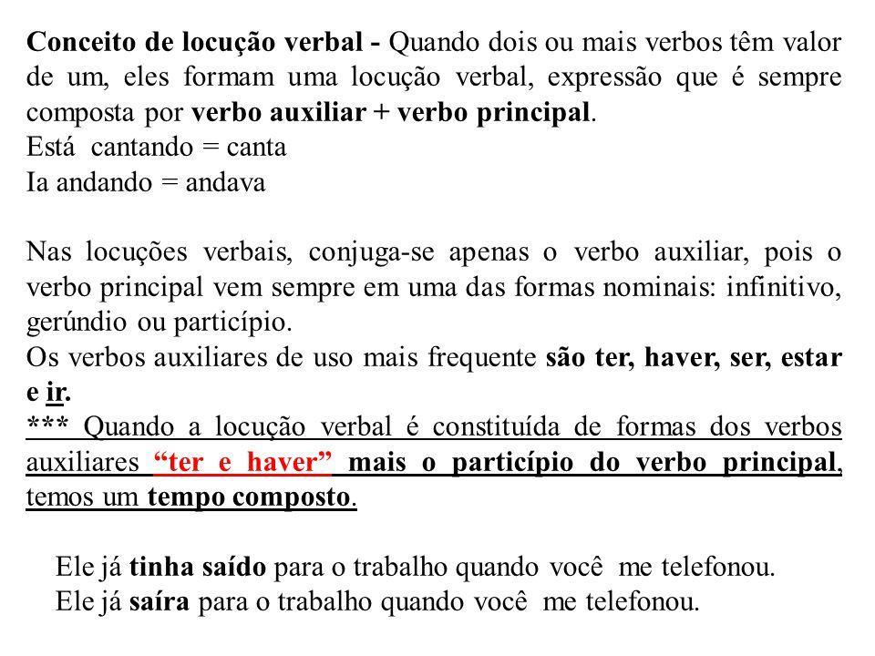 Conceito de locução verbal - Quando dois ou mais verbos têm valor de um, eles formam uma locução verbal, expressão que é sempre composta por verbo aux