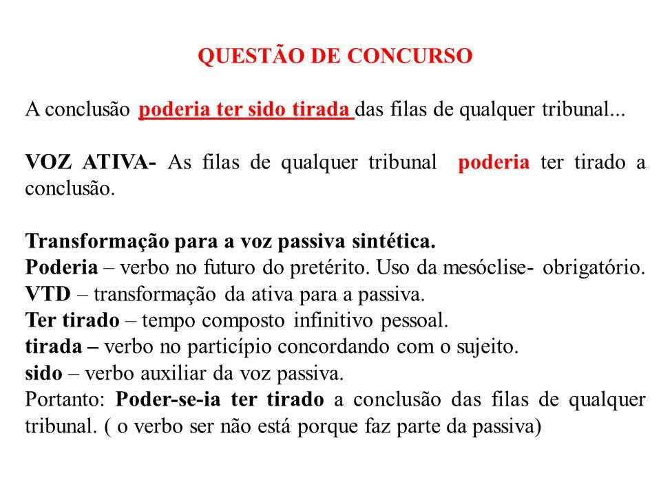 QUESTÃO DE CONCURSO A conclusão poderia ter sido tirada das filas de qualquer tribunal... VOZ ATIVA- As filas de qualquer tribunal poderia ter tirado