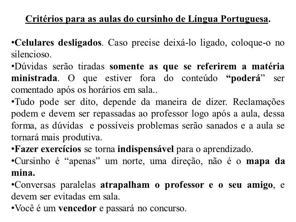 Critérios para as aulas do cursinho de Língua Portuguesa. • Celulares desligados. Caso precise deixá-lo ligado, coloque-o no silencioso. • Dúvidas ser