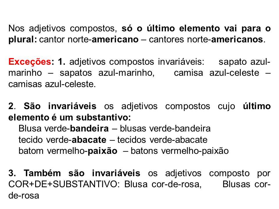 Nos adjetivos compostos, só o último elemento vai para o plural: cantor norte-americano – cantores norte-americanos. Exceções: 1. adjetivos compostos