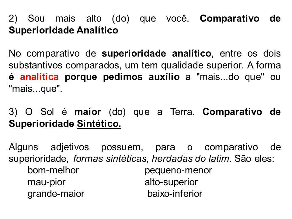 2) Sou mais alto (do) que você. Comparativo de Superioridade Analítico No comparativo de superioridade analítico, entre os dois substantivos comparado