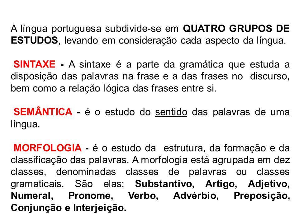A língua portuguesa subdivide-se em QUATRO GRUPOS DE ESTUDOS, levando em consideração cada aspecto da língua. SINTAXE - A sintaxe é a parte da gramáti
