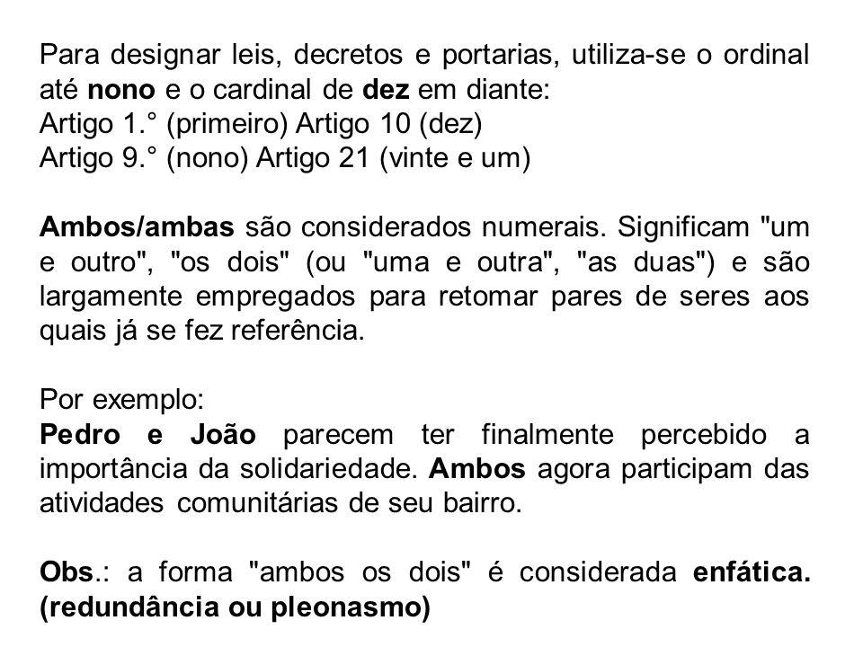 Para designar leis, decretos e portarias, utiliza-se o ordinal até nono e o cardinal de dez em diante: Artigo 1.° (primeiro) Artigo 10 (dez) Artigo 9.