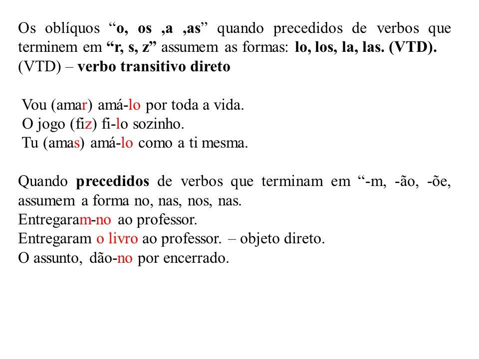 """Os oblíquos """"o, os,a,as"""" quando precedidos de verbos que terminem em """"r, s, z"""" assumem as formas: lo, los, la, las. (VTD). (VTD) – verbo transitivo di"""