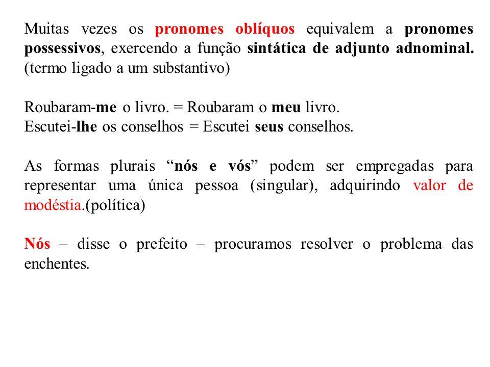 Muitas vezes os pronomes oblíquos equivalem a pronomes possessivos, exercendo a função sintática de adjunto adnominal. (termo ligado a um substantivo)