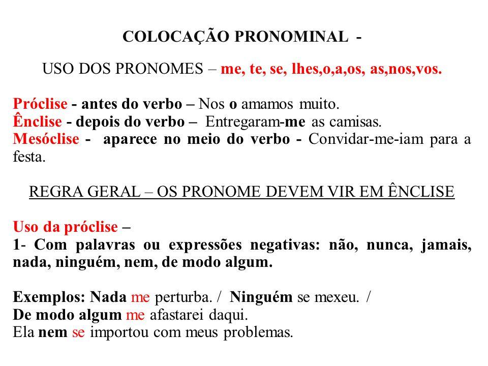 COLOCAÇÃO PRONOMINAL - USO DOS PRONOMES – me, te, se, lhes,o,a,os, as,nos,vos. Próclise - antes do verbo – Nos o amamos muito. Ênclise - depois do ver