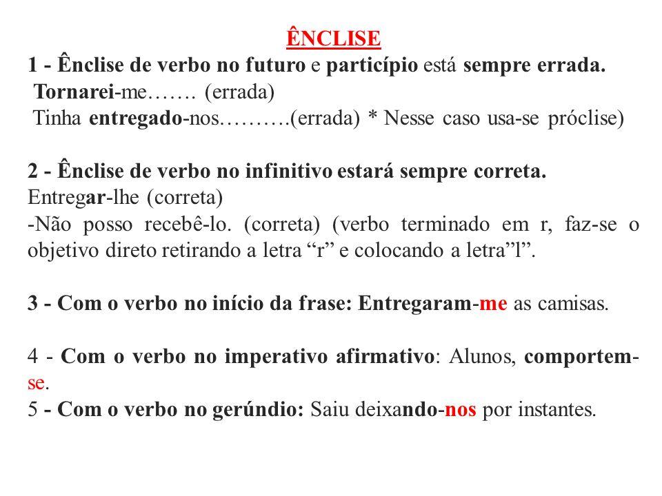 ÊNCLISE 1 - Ênclise de verbo no futuro e particípio está sempre errada. Tornarei-me……. (errada) Tinha entregado-nos……….(errada) * Nesse caso usa-se pr