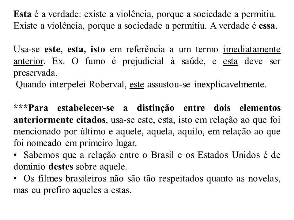 Esta é a verdade: existe a violência, porque a sociedade a permitiu. Existe a violência, porque a sociedade a permitiu. A verdade é essa. Usa-se este,