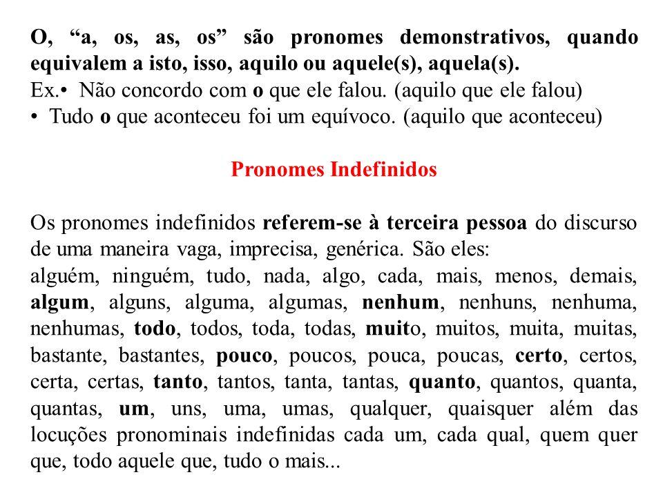 """O, """"a, os, as, os"""" são pronomes demonstrativos, quando equivalem a isto, isso, aquilo ou aquele(s), aquela(s). Ex.• Não concordo com o que ele falou."""