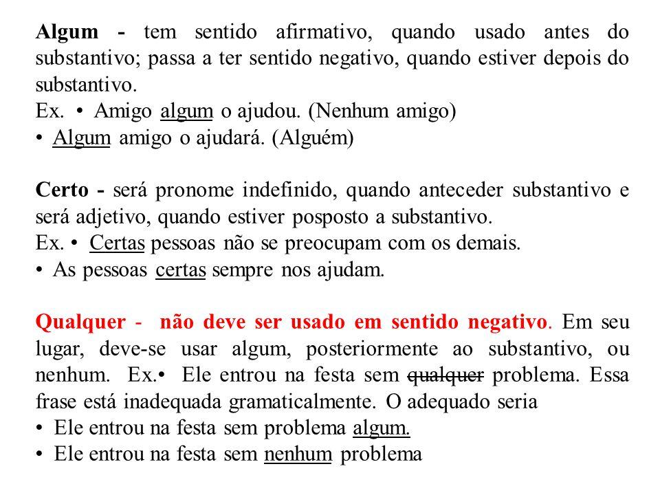 Algum - tem sentido afirmativo, quando usado antes do substantivo; passa a ter sentido negativo, quando estiver depois do substantivo. Ex. • Amigo alg