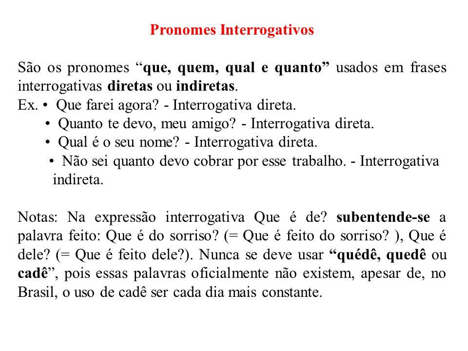"""Pronomes Interrogativos São os pronomes """"que, quem, qual e quanto"""" usados em frases interrogativas diretas ou indiretas. Ex. • Que farei agora? - Inte"""
