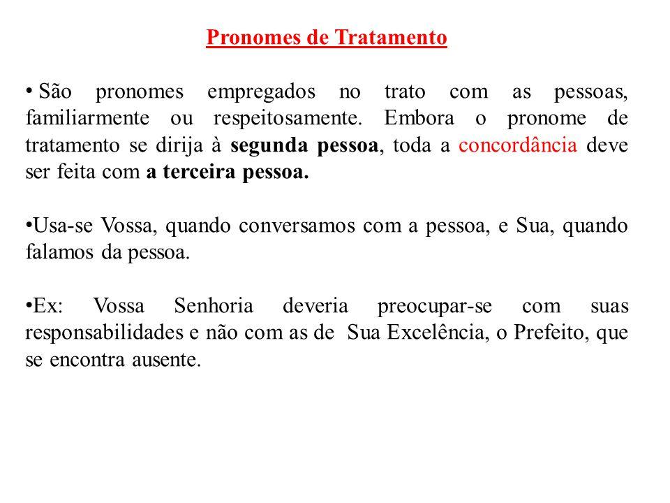 Pronomes de Tratamento • São pronomes empregados no trato com as pessoas, familiarmente ou respeitosamente. Embora o pronome de tratamento se dirija à